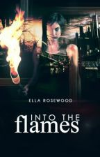 Into the Flames [Watty Awards 2012] by EllaRosewood