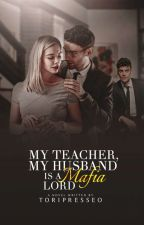 My Teacher,My Husband is a Mafia Lord(COMPLETED) by Santileces_04