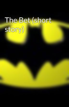 The Bet (short story) by BatmanxJoker