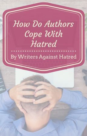 How Do Authors Cope with Hatred? by writersagainsthate