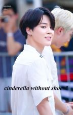 Cinderella without shoes |Pjm FF| one shoot| by jhopeswife2017