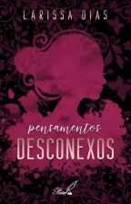 Pensamentos desconexos  by LaryDias9