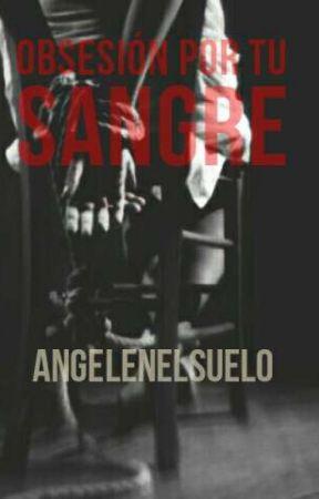Obsesión por tu sangre by AngelEnElSuelo