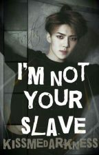 I am NOT your SLAVE [EXO Sehun] by kissmedarkness