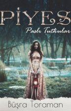 Piyes (Paslı Tutkular) - Tamamlandı by BusraToraman