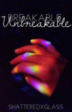 Unbreakable by shatteredxglass