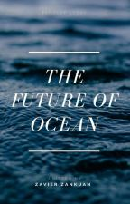 The Future Of Ocean by xavierzankuan