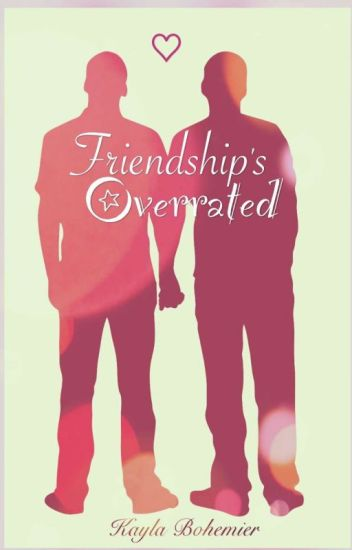 Friendship's Overrated
