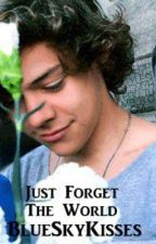 Just Forget The World (A Harry Styles Fanfiction) by BlueSkyKisses