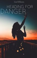 Heading for Danger |H.S| by LiseXHazza
