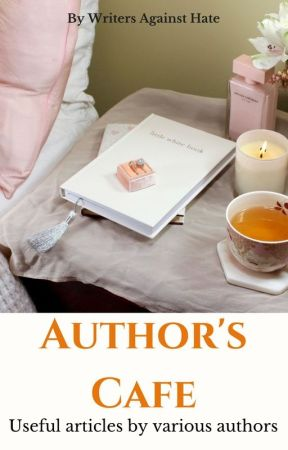 Author's Cafe | Useful Articles by Various Authors by writersagainsthate