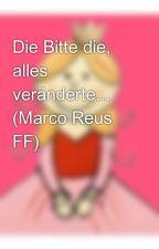 Die Bitte die, alles veränderte... (Marco Reus FF) by MarieKrstn