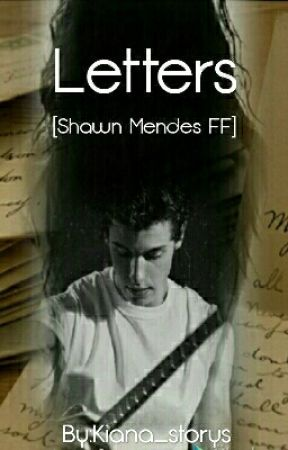 Letters [Shawn Mendes FF]  by Kiana_storys