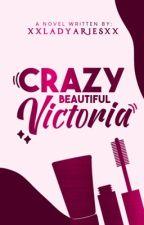 Crazy Beautiful Victoria by xxladyariesxx