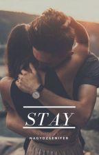 Stay [Átírás Alatt] by NagyDzsenifer