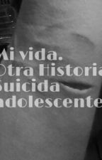 Mi vida. Otra historia suicida adolescente by DuvaaJacquelineM