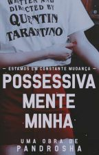 Possessivamente Minha || by PandRosha