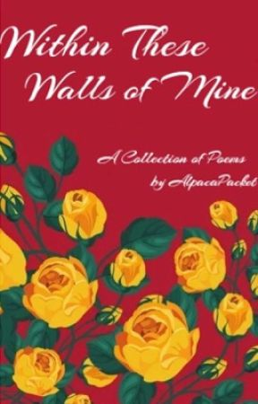 Within These Walls of Mine - A Collection of Poems by AlpacaPacket  by AlpacaPacket