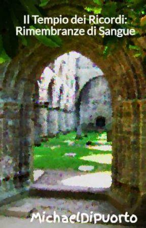 Il Tempio dei Ricordi: Rimembranze di Sangue by MichaelDiPuorto