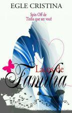 Laços de família  by EgleCristinaFerreira