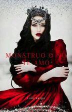 """Monstruo o no, te amo (Saga """"Todo Es Posible Con Un Deseo #2"""" by faoo1997"""