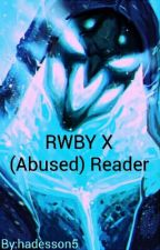 RWBY X (Abused) Reader by hadesson5