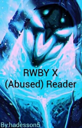 RWBY X (Abused) Reader - The 'old' Reaper and new beginings