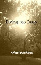 Diving too Deep by xMariaWritesx