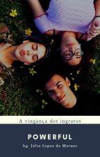 Powerful: A Vingança Dos Ingratos by JuliaLopesdeMoraes