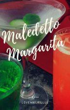 MALEDETTO MARGARITA.  by lovewillkillus