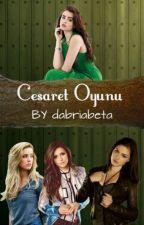 CESARET OYUNU(Düzenleniyor) by Dabriabeta