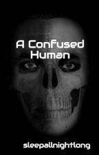 A Confused Human by sleepallnightlong