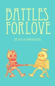 Battles for Love by wordsmiths