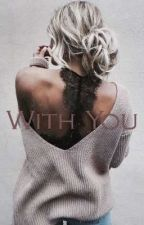 With You ✔  by deadbeatvalentines