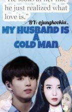 My Husband Is A Cold Man  by jungkookiu_