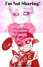 I'm Not Sharing! (Fresh!Sans X Reader X Unfresh!Sans) by QueenOfNekoWriters
