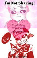 I'm Not Sharing! (Fresh!Sans X Reader X Unfresh!Sans) by QueenOfNekoWriters