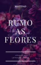 Rumo as flores by LethicyaLavine