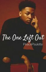 The One Left Out (A Jacob Latimore Story) by PeacePaulette