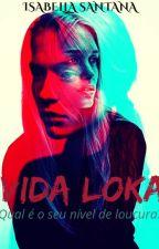VIDA LOKA!! [ REVISANDO] by LaraBella189
