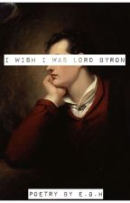 I Wish I Was Lord Byron (Poetry) by theelegantwalrus