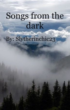 Songs from the dark  by Slytherinchic23