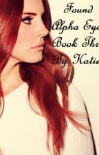 Found Alpha Eyes Book Three (On Hold) by KatieCow