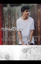 Mismatched: Jack Gilinsky by niallftgilinsky