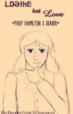Loath and Love ~Philip Hamilton X Reader~ by BarneyAintADinosaur