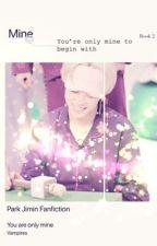 Mine [Book 2] BTS Jimin Fanfiction  by starra166