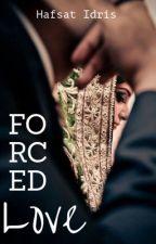 Forced Love✔ by Haaaaafsat_