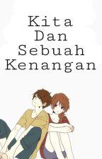 Kita Dan Sebuah Kenangan by IchaKawaii78