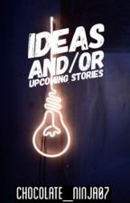 Ideas and/or Upcoming Stories by Chocolate_Ninja07
