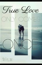 True Love Only Comes Once by Hallie_ox